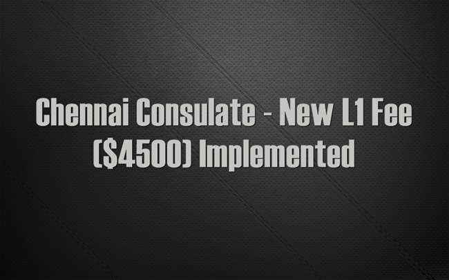Chennai Consulate New L1 Fee 4500 Implemented